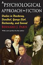 A psychological approach to fiction; studies in Thackeray, Stendhal, George Eliot, Dostoevsky, and Conrad,