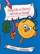 Sing me a story! Tell me a song! : creative curriculum activities for teachers of young children