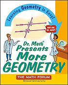 Dr. Math presents more geometry : learning geometry is easy! just ask Dr. Math!