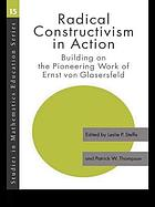 Radical constructivism in action : building on the pioneering work of Ernst von Glasersfeld