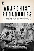 Anarchist pedagogies : collective actions, theories, and critical reflections on education