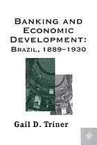 Banking and economic development : Brazil, 1889-1930