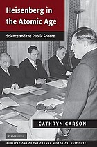 Heisenberg in the atomic age : science and the public sphere