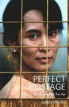 The perfect hostage : a life of Aung San Suu Kyi