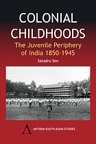 Colonial childhoods : the juvenile periphery of India, 1850-1945