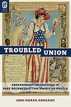 The troubled union : expansionist imperatives in post-reconstruction American novels