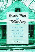 Eudora Welty and Walker Percy : the concept of home in their lives and literature