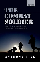 The combat soldier : infantry tactics and cohesion in the twentieth and twenty-first centuries