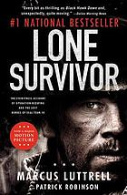 Lone survivor : the eyewitness account of Operation Redwing and the lost heroes of SEAL Team 10