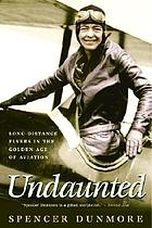 Undaunted : long-distance flyers in the golden age of aviation