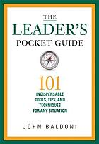 The leader's pocket guide : 101 indispensable tools, tips, and techniques for any situation