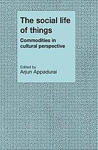 The Social life of things : commodities in cultural perspective