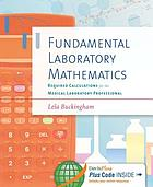 Fundamental laboratory mathematics : required calculations for the medical laboratory professional