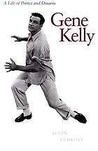 Gene Kelly : a life of dance and dreams