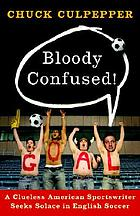 Bloody confused! : a clueless American sportswriter seeks solace in English soccer