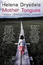 Mother tongues : travels through tribal Europe