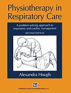 Physiotherapy in respiratory care : a problem-solving approach to respiratory and cardiac management