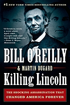 Killing Lincoln The Shocking Assassination That Changed America Forever.