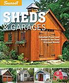Sheds & garages : detailed plans and projects for your storage needs