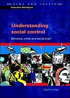 Understanding social control : deviance, crime and social order