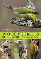 Woodpeckers of the world : the complete guide