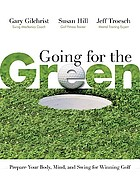 Going for the green : prepare your body, mind, and swing for winning golf