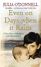Even on days when it rains : a true story of hardship and maternal love