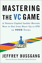 Mastering the VC game : a venture capital insider reveals how to get from start-up to IPO on your own terms