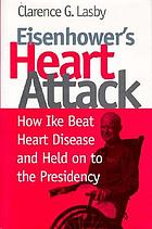 Eisenhower's heart attack : how Ike beat heart disease and held on to the presidency