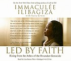 Led by faith : [rising from the ashes of the Rwandan genocide]