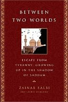 Between two worlds : escape from tyranny : growing up in the shadow of Saddam
