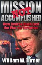 Mission not accomplished : how George Bush lost the war on terrorism