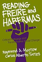 Reading Freire and Habermas : critical pedagogy and transformative social change