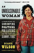 An unreasonable woman : a true story of shrimpers, politicos, polluters, and the fight for Seadrift, Texas