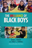 The brilliance of Black boys : cultivating school success in the early grades