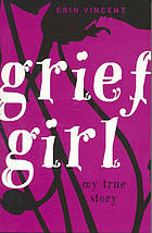 Grief girl : my true story