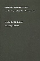 Complicating constructions : race, ethnicity, and hybridity in American texts