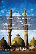 Islamic Societies to the Nineteenth Century : a Global History.