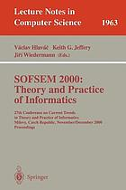 SOFSEM 2000 : theory and practice of informatics : 27th Conference on Current Trends in Theory and Practice of Informatics, Milovy, Czech Republic, November 25-December 2, 2000 : proceedings
