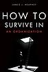 How to survive in an organization by  James J Heaphey