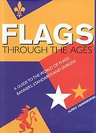 Flags through the ages : a guide to the world of flags, banners, standards and ensigns