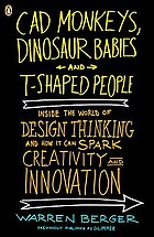 CAD monkeys, dinosaur babies, and T-shaped people : inside the world of design thinking and how it can spark creativity and innovation