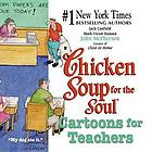 Chicken soup for the soul : cartoons for teachers