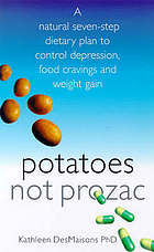 Potatoes not prozac : a natural seven-step dietary plan to control depression, food cravings and weight gain