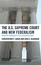 The U.S. Supreme Court and new federalism : from the Rehnquist to the Roberts court