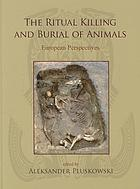 The ritual killing and burial of animals : European perspectives