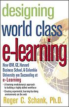 Designing world class e-learning : how IBM, GE, Harvard Business School, and Columbia University are succeeding at e-learning