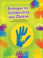 Strategies for collaborating with children : creating partnerships in occupational therapy and research