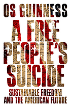 A free people's suicide : sustainable freedom and the American future