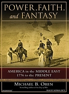 Power, faith, and fantasy : [America in the Middle East, 1776 to the present]